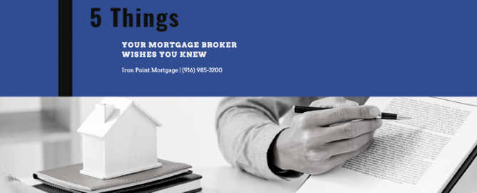Folsom Mortgage Broker - 5 Things Your Broker Wishes You Knew